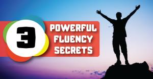 3-powerful-fluency-secrets