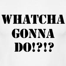 whatcha-gonna
