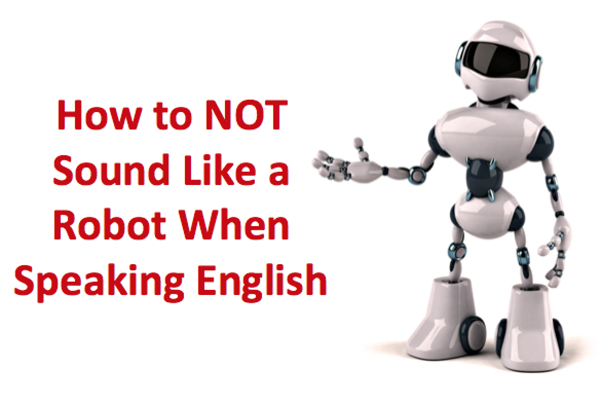 How to NOT Speak Like a Grammar Robot – RealLife English