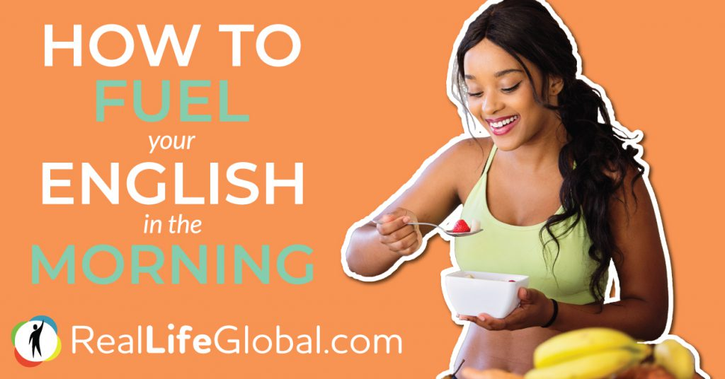 fuel your english in the morning