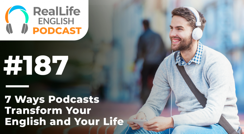 7 Ways Podcasts Transform Your English and Your Life