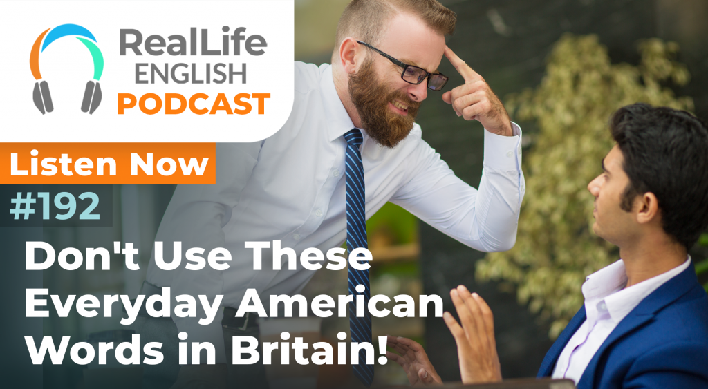 192- Don't use these everyday American words in Britain!