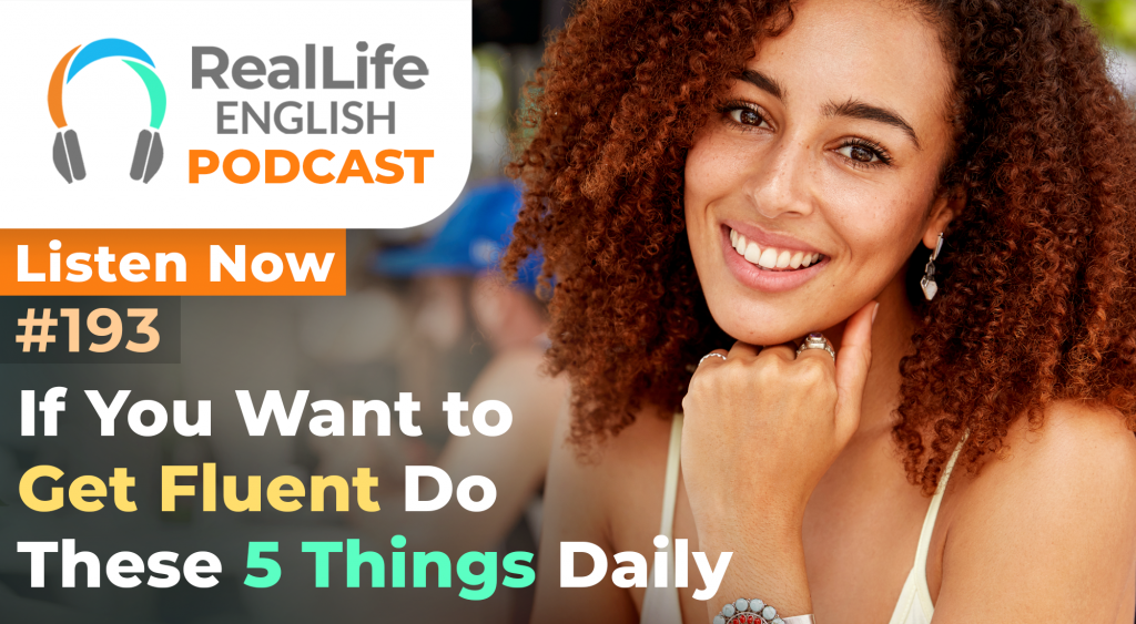 193- If You Want to Get Fluent Do These 5 Things Daily